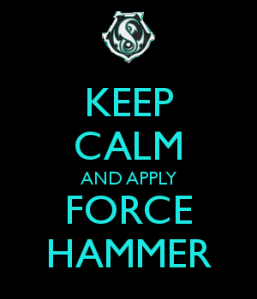 keep-calm-and-apply-force-hammer